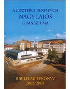A Ciszterci Rend pécsi Nagy Lajos Gimnáziuma évkönyv 2002/2003 - Antal Emília, Csekőné Kádas Klára, Kalász Gyula