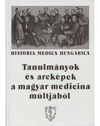 Tanulmányok és arcképek a magyar medicina múltjából - Antall József, Birtalan Győző, Schultheisz Emil