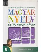 Magyar nyelv és kommunikáció 8. - Antalné Szabó Ágnes, Raátz Judit