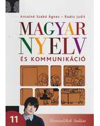 Magyar nyelv és kommunikáció - Antalné Szabó Ágnes, Raátz Judit
