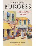 The Malayan Trilogy - Anthony Burgess