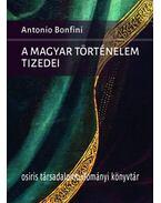A magyar történelem tizedei - Antonio Bonfini