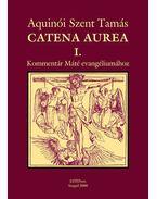 Catena aurea I. Kommentár Máté evangéliumához - Aquinói Szent Tamás