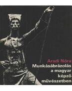 Munkásábrázolás a magyar képzőművészetben - Aradi Nóra