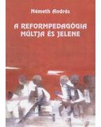 A reformpedagógia múltja és jelene - Németh András