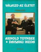 Válaszd az életet - Arnold J. Toynbee, Daisaku Ikeda
