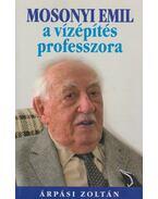 Mosonyi Emil a vízépítés professzora - Árpási Zoltán