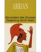 Alexanders des Großen Siegeszug durch Asien - ARRIAN