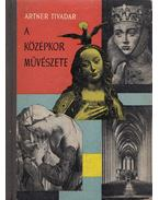 A középkor művészete - Artner Tivadar