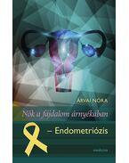 Nők a fájdalom árnyékában - Endometriózis - Árvai Nóra