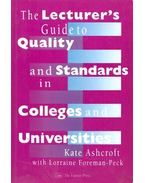 The Lecturer's Guide to Quality and Standards in Colleges and Universities - ASHCROFT, KATE