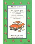 101 dolog, amit jó lett volna tudni az autókról - Ashton, Marty (szerk.)