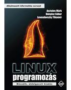 Linux programozás Második, átdolgozott kiadás - Asztalos Márk, Bányász Gábor, Levendovszky Tihamér