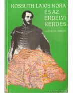 Kossuth Lajos kora és az erdélyi kérdés (reprint) - Asztalos Miklós