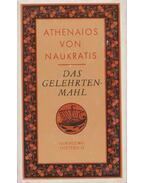 Das Gelehrtenmahl - Athenaios von Naukratis, Ursula Treu, Kurt Treu