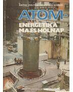 Atom-energetika ma és holnap - Antal Zoltán, Wiegand Győző
