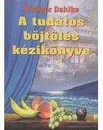 A tudatos böjtölés kézikönyve - Rüdiger Dahlke