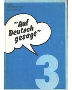 Auf Deutsch gesagt / Így mondják németül 3 - Schneider,Rudolf