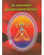 Az alternatív gyógymódok könyve / Az alternatív gyógymódok tankönyve