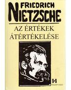 Az értékek átértékelése - Friedrich Nietzsche