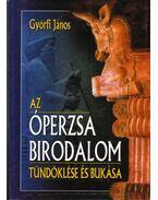 Az Óperzsa birodalom tündöklése és bukása (dedikált) - Győrfi János