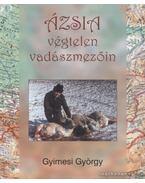 Ázsia végtelen vadászmezőin - Gyimesi György