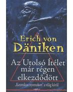 Az Utolsó Ítélet már régen elkezdődött - Erich von Däniken