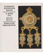 Római kori emailmunkák - B. Bónis Éva, Sellye Ibolya
