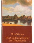 Das Goldene Zeitalter der Niederlande (Németalföld aranykora) - Wittman Tibor