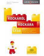 LEGO: Kockáról kockára - Hogyan írta át a Lego az innováció szabályait és hódította meg a játékipart világszerte - David C. Robertson; Bill Breen