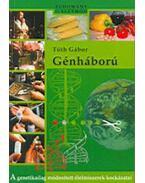 Génháború - A genetikailag módosított élelmiszerek kockázatai - Tóth Gábor