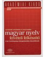 Magyar nyelv felvételi felkészítő - 4 és 5 évfolyamos középiskolába készülőknek - Szívósné Vásárhelyi Zsuzsanna