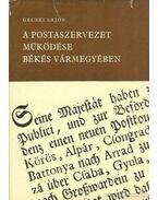 A postaszervezet működése Békés Vármegyében 1787-1850 - Gecsei Lajos