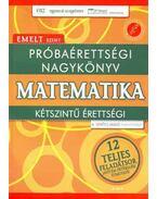 Próbaérettségi nagykönyv - Matematika - Kétszintű érettségi - Emelt szint - Emelt szint - Gerőcs László
