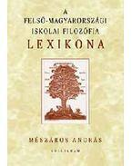 A felső-magyarországi iskolai filozófia lexikona - Mészáros András