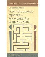 Pszichoszexuális fejlődés - Párválasztási szocializáció - Szilágyi Vilmos