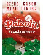 Paleolit szakácskönyv (Aláírt) - Szendi Gábor, Mezei Elmira