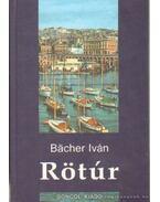Rötúr - Bächer Iván