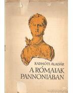 A rómaiak Pannoniában - Radnóti Aladár