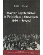 Magyar Egyetemisták és Főiskolások Szövetsége 1956- Szeged - Kiss Tamás
