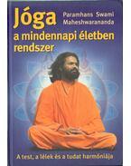 Jóga a mindennapi életben rendszer - Maheshwarananda, Paramhansa Swami