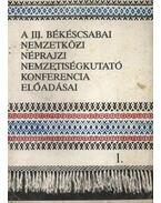 A III. Békéscsabai Nemzetközi Néprajzi Nemzetiségkutató Konferencia előadásai 1-3. - Krupa András, Eperjessy Ernő