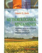 Meteorológiáról mindenkinek - Roth, Günter D.