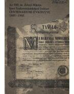 Az 500. sz. Zrínyi Miklós Ipari Szakmunkásképző Intézet centenáriumi évkönyve 1885-1985 - Király György