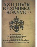 Az uj idők kézimunka könyve - Feyérné Kovács Erzsébet (szerk.)