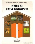 Nyisd ki ezt a kiskaput! - Dr. Franyó István, Dr. Lénárd Gábor