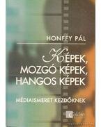 Képek, mozgó képek, hangos képek - Honffy Pál