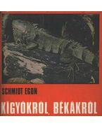 Kígyókról, békákról - Schmidt Egon