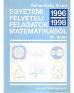 Egyetemi felvételi feladatok matematikából XII. kötet 1996-1998 - Scharnitzky Viktor