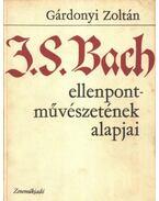 J. S. Bach ellenpont-művészetének alapjai - Gárdonyi Zoltán